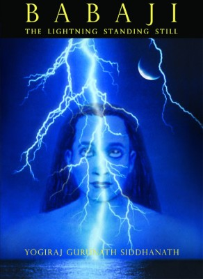 Buy Babaji: The Lightning Standing Still by Yogiraj Gurunath Siddhanath-English-Siddhanath Publications-Paperback_Edition-2nd 2nd Edition: Book