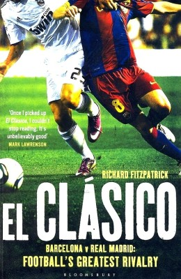 El Clasico: Barcelona v Real Madrid: Football's Greatest Rivalry price comparison at Flipkart, Amazon, Crossword, Uread, Bookadda, Landmark, Homeshop18