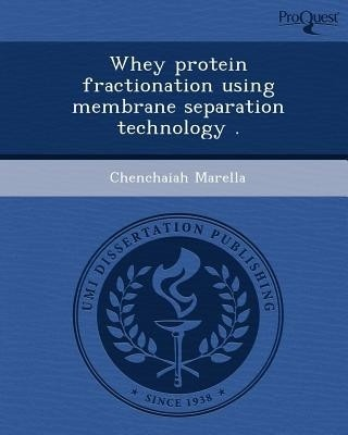 Whey Protein Fractionation Using Membrane Separation Technology .