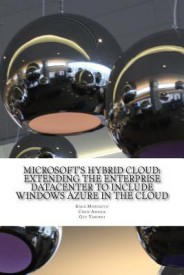 Microsoft's Hybrid Cloud: Extending the Enterprise Datacenter to Include Windows Azure in the Cloud (English) (Paperback)