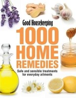 Good Housekeeping 1000 Home Remedies Safe And Sen- Sible Treatments For Everyday Ailments: Book