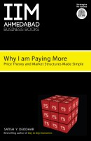 Why I am Paying More : Price Theory and Market Structure Made Simple: Book
