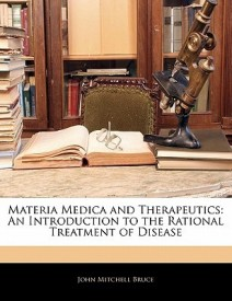 Materia Medica and Therapeutics: An Introduction to the Rational Treatment of Disease (English) (Paperback)