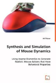 Synthesis and Simulation of Mouse Dynamics: Using Inverse Biometrics to Generate Realistic Mouse Actions that Have Behavioral Properties (English) (Paperback)