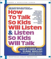 How to Talk So Kids Will Listen and Listen So Kids Will Talk: 1 Spoken Word CD, 1 Hour (English) abridged edition Edition: Book