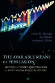 The Available Means of Persuasion: Mapping a Theory and Pedagogy of Multimodal Public Rhetoric (English) (Paperback)
