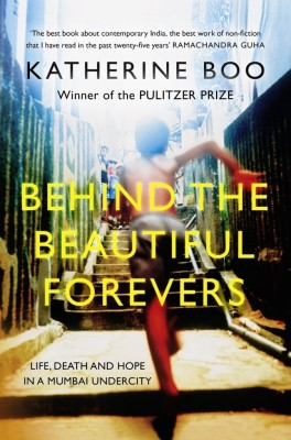 Buy Behind the Beautiful Forevers: Life, Death and Hope in a Mumbai Undercity: Book