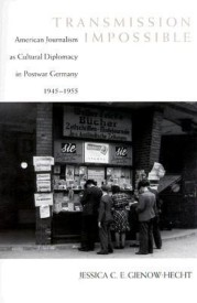 Transmission Impossible: American Journalism as Cultural Diplomacy in Postwar Germany, 1945--1955 (English) (Paperback)