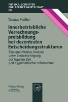 Innerbetriebliche Verrechnungspreisbildung Bei Dezentralen Entscheidungsstrukturen: Eine Quantitative Analyse Unter Berucksichtigung Der Aspekte Zeit: Book