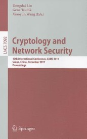 Cryptology and Network Security: 10th International Conference, CANS 2011 Sanya, China, December 10-12, 2011 Proceedings (English) (Paperback)