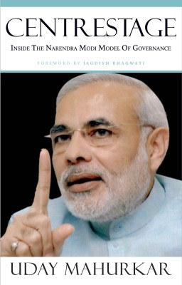 Buy Centrestage : Inside the Narendra Modi Model of Governance: Book