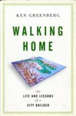 Walking Home: The Life and Lessons of a City Builder
