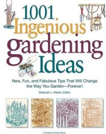 1,001 Ingenious Gardening Ideas: New, Fun and Fabulous That Will Change the Way You Garden - Forever! (English) (Paperback)