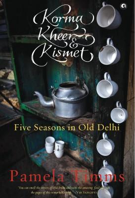 Korma, Kheer & Kismet : Five Seasons in Old Delhi (English) price comparison at Flipkart, Amazon, Crossword, Uread, Bookadda, Landmark, Homeshop18