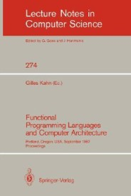 Functional Programming Languages and Computer Architecture: Portland, Oregon, USA, September 14-16, 1987. Proceedings (Lecture Notes in Computer Science) (English) (Paperback)