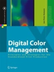 Digital Color Management: Principles and Strategies for the Standardized Print Production (English) 1st  Edition (Hardcover)