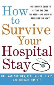 How to Survive Your Hospital Stay: The Complete Guide to Getting the Care You Need--And Avoiding Problems You Don't (English) (Paperback)