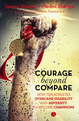 Courage Beyond Compare : How Ten Athletes Overcame Disability and Adversity to Become Champions (English) price comparison at Flipkart, Amazon, Crossword, Uread, Bookadda, Landmark, Homeshop18