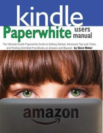 Paperwhite Users Manual: The Ultimate Kindle Paperwhite Guide to Getting Started, Advanced Tips and Tricks, and Finding Unlimited Free Books on (English) (Paperback)