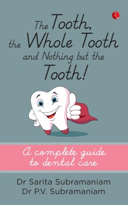 The Tooth, The Whole Tooth and Nothing but The Tooth : A Complete Guide to Dental Care (English) price comparison at Flipkart, Amazon, Crossword, Uread, Bookadda, Landmark, Homeshop18