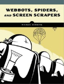 Webbots, Spiders, and Screen Scrapers: A Guide to Developing Internet Agents with PHP/CURL (English) Annotated Edition (Paperback)