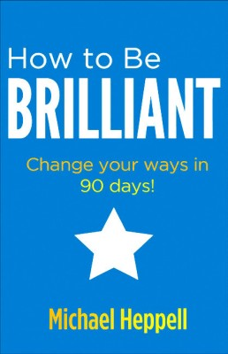 Buy How to Be Brilliant: Change your ways in 90 days! (English) 3rd  Edition: Book