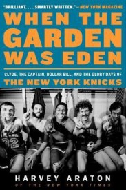 When the Garden Was Eden: Clyde, the Captain, Dollar Bill, and the Glory Days of the New York Knicks (Paperback)