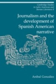 Journalism and the Development of Spanish American Narrative (English) (Hardcover)