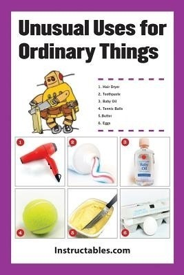 Unusual uses for ordinary things 250 alternative ways to use everyday items - Alternative uses for household items ...