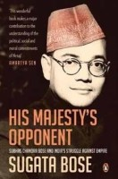 His Majesty's Opponent: Subhas Chandra Bose and India's Struggle against Empire: Book