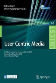 User Centric Media: First International Conference, Ucmedia 2009, Venice, Italy, December 9-11, 2009, Revised Selected Papers (Lecture Notes of the ... Social-Informatics and Telecommunications...) (English) (Paperback)