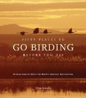 Fifty Places to Go Birding Before You Die: Birding Experts Share the World\'s Greatest Destinations (English): Book