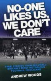 No-One Likes Us, We Don't Care: True Stories from Millwall, Britain's Most Notorious Football Hooligans (English) (Paperback)