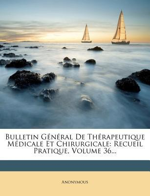 Bulletin General De Therapeutique Medicale Et Chirurgicale: Recueil Pratique, Volume 36...