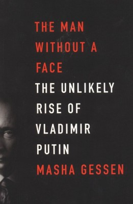 Buy The Man Without A Face: The Unlikely Rise Of Vladimir Putin (English): Book