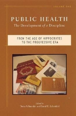 Buy Public Health, Volume 1: The Development of a Discipline: From the Age of Hippocrates to the Progressive Era: Book