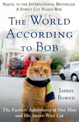 The World According to Bob: The Further Adventures of One Man and His Street-Wise Cat price comparison at Flipkart, Amazon, Crossword, Uread, Bookadda, Landmark, Homeshop18