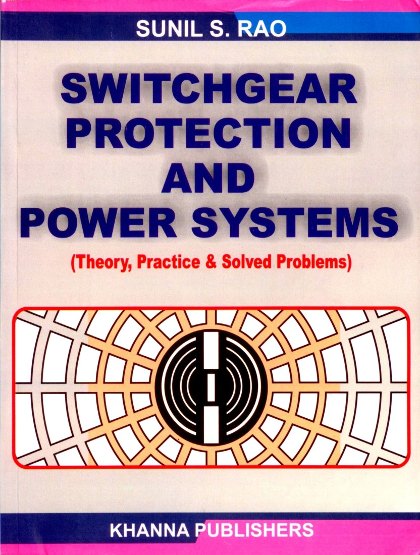 Switchgear Protection And Power Systems Theory Practice And Solved