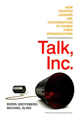 Buy TALK INC : HOW TRUSTED LEADERS USE CONVERSATION TO POWER THEIR ORGANIZATIONS: Book