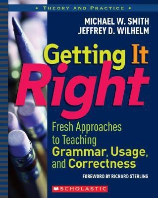 Getting It Right: Fresh Approaches to Teaching Grammar, Usage, and Correctness (Theory and Practice) (English)