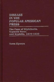 Disease in the Popular American Press: Case of Diphtheria, Typhoid Fever and Syphilis, 1870-1920 (Contributions in Medical Studies) (English) (Hardcover)