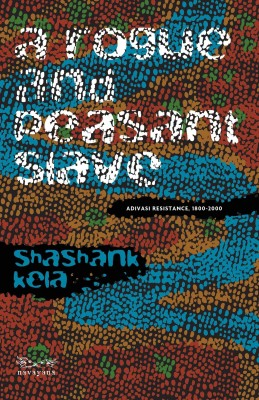 A Rogue and Peasant Slave: Adivasi Resistance, 1800 - 2000 price comparison at Flipkart, Amazon, Crossword, Uread, Bookadda, Landmark, Homeshop18