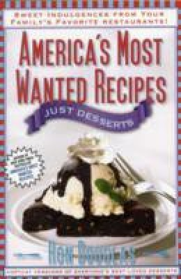 America's Most Wanted Recipes: Just Desserts: Sweet Indulgences from Your Family's Favorite Restaurants (English)