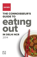 Zomato - The Connoisseurs Guide to Eating Out in Delhi NCR 2014 (English): Book