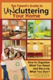 The Parent's Guide to Uncluttering Your Home: How to Organize What You Need and Recycle What You Don't: How to Organize What You Need and Recycle What (Back-To-Basics) (English) (Paperback)