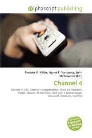 Channel 4: Channel 4. S4C, Channel 4 programming, Film4, E4 (channel), More4, 4Music, At the Races, Quiz Call, 4 Digital Group, Oneword, 4mations, FourText (English) (Paperback)