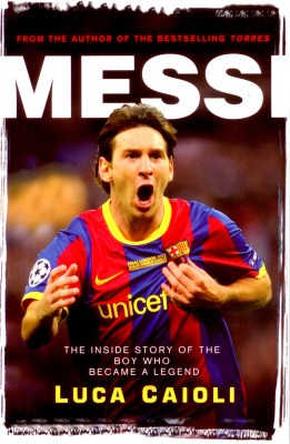 Buy Messi: The Inside Story of the Boy Who Became a Legend (English): Book