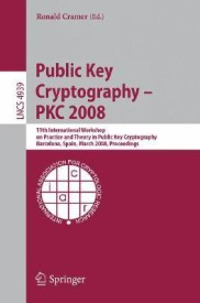 Public Key Cryptography -- PKC 2008: 11th International Workshop on Practice and Theory in Public Key Cryptography, Barcelona, Spain, March 9-12, 2008, Proceedings( Series - Lecture Notes in Computer Science ) (English) (Paperback)