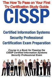 CISSP Certified Information Systems Security Professional Certification Exam Preparation Course in a Book for Passing the CISSP Certified Information Systems Security Professional Exam - The How To Pass on Your First Try Certification Study Guide (English)