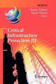 Critical Infrastructure Protection III: Third Ifip Wg 11.10 International Conference, Hanover, New Hampshire, USA, March 23-25, 2009, Revised Selected (English) (Paperback)